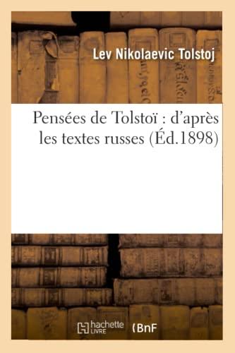 Pensees de Tolstoi: DApres Les Textes Russes (Ed.1898): Leo Nikolayevich Tolstoy