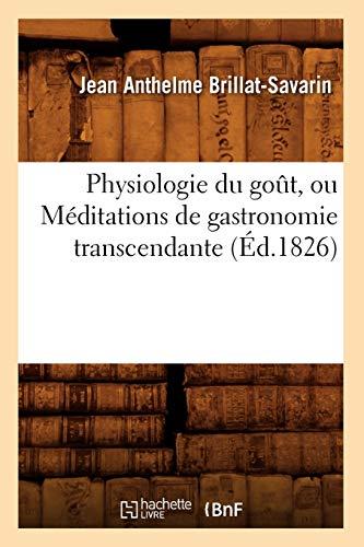 9782012599413: Physiologie Du Got, Ou Meditations de Gastronomie Transcendante (Ed.1826) (Sciences Sociales) (French Edition)