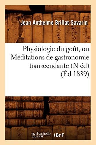 Physiologie Du Gout, Ou Meditations de Gastronomie Transcendante (N Ed): Jean Anthelme ...