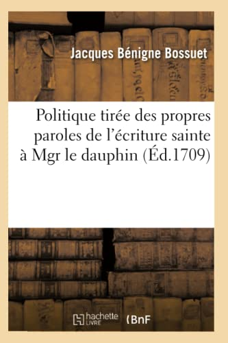 9782012619968: Politique Tiree Des Propres Paroles de L'Ecriture Sainte a Mgr Le Dauphin (Ed.1709) (Sciences Sociales) (French Edition)