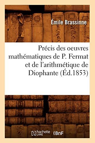 9782012620476: Précis des oeuvres mathématiques de P. Fermat et de l'arithmétique de Diophante (Éd.1853)