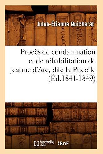 9782012620766: Proc�s de condamnation et de r�habilitation de Jeanne d'Arc, dite la Pucelle (�d.1841-1849)