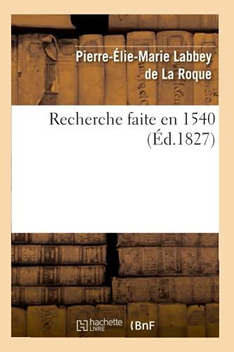 Recherche Faite En 1540, (Ed.1827): Collectif