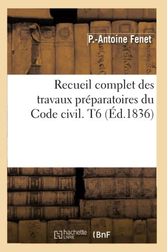 Recueil Complet Des Travaux Preparatoires Du Code Civil. T6 (Ed.1836): Pierre Antoine Fenet