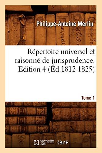 Repertoire Universel Et Raisonne de Jurisprudence. Edition 4, Tome 1 (Ed.1812-1825): ...
