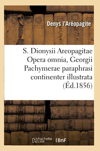 9782012624719: S. Dionysii Areopagitae Opera Omnia, Georgii Pachymerae Paraphrasi Continenter Illustrata (Religion) (French Edition)