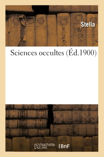 Sciences Occultes (Ed.1900) (Philosophie) (French Edition) (2012625150) by Stella