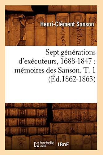 9782012625280: Sept Generations D'Executeurs, 1688-1847: Memoires Des Sanson. T. 1 (Ed.1862-1863) (Histoire) (French Edition)