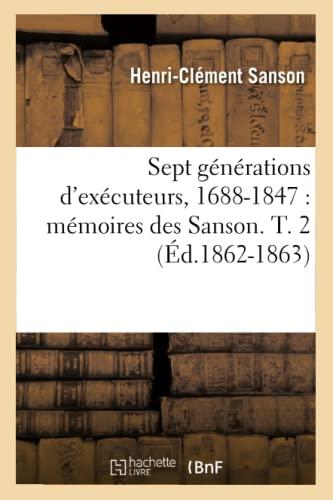 9782012625297: Sept Generations D'Executeurs, 1688-1847: Memoires Des Sanson. T. 2 (Ed.1862-1863) (Histoire) (French Edition)