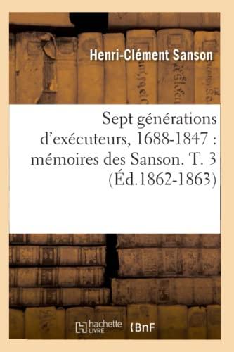 9782012625303: Sept Generations D'Executeurs, 1688-1847: Memoires Des Sanson. T. 3 (Ed.1862-1863) (Histoire) (French Edition)