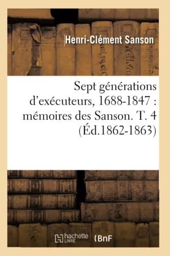 9782012625310: Sept Generations D'Executeurs, 1688-1847: Memoires Des Sanson. T. 4 (Ed.1862-1863) (Histoire) (French Edition)