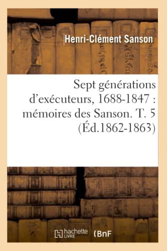 9782012625327: Sept Generations D'Executeurs, 1688-1847: Memoires Des Sanson. T. 5 (Ed.1862-1863) (Histoire) (French Edition)