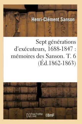 9782012625334: Sept Generations D'Executeurs, 1688-1847: Memoires Des Sanson. T. 6 (Ed.1862-1863) (Histoire) (French Edition)