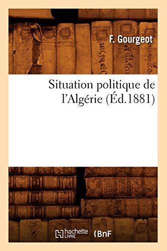9782012625488: Situation Politique de L'Algerie, (Ed.1881) (Histoire) (French Edition)