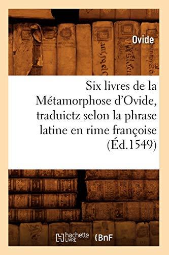 9782012625501: Six livres de la Métamorphose d'Ovide , traduictz selon la phrase latine en rime françoise (Éd.1549)