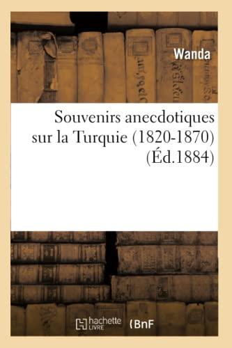 Souvenirs Anecdotiques Sur La Turquie (1820-1870) (Ed.1884): Wanda