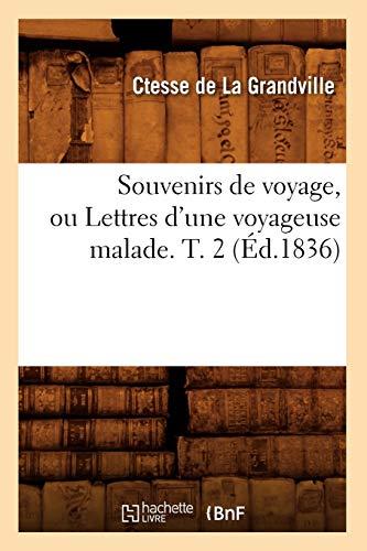 Souvenirs de Voyage, Ou Lettres DUne Voyageuse Malade. T. 2 (Ed.1836): De La Grandville C.