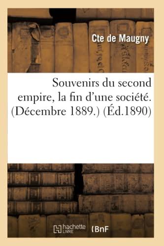 Souvenirs Du Second Empire, La Fin DUne Societe. (Decembre 1889.) (Ed.1890): De Maugny C.