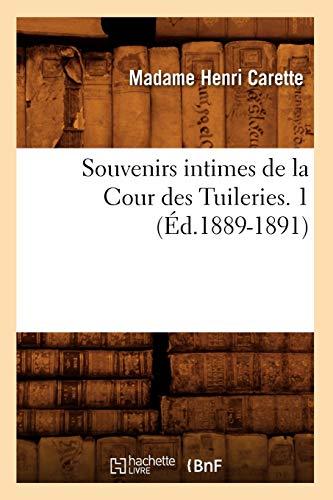 Souvenirs Intimes de La Cour Des Tuileries. 1 (Ed.1889-1891): Carette M.