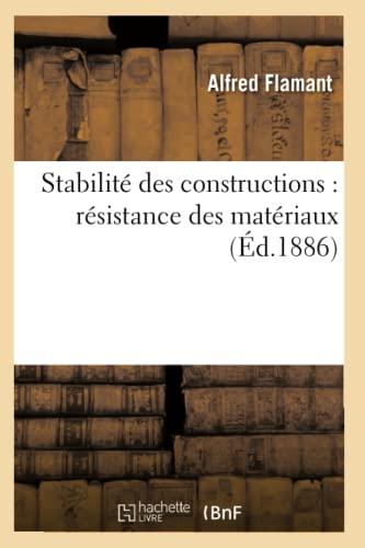 Stabilite Des Constructions: Resistance Des Materiaux (Ed.1886): Flamant a.