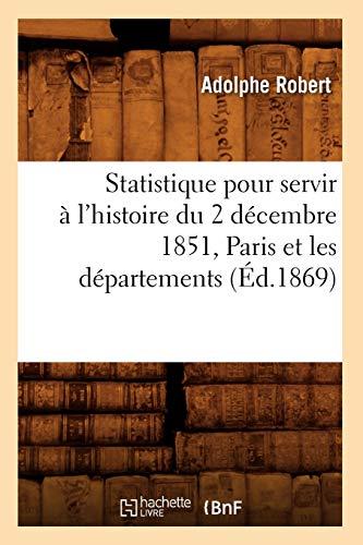 Statistique Pour Servir A LHistoire Du 2 Decembre 1851, Paris Et Les Departements, (Ed.1869): ...
