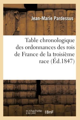 Table Chronologique Des Ordonnances Des Rois de France de La Troisieme Race (Ed.1847): Jean-Marie ...