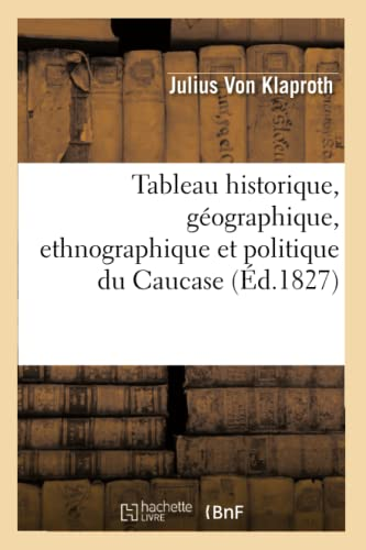 9782012627246: Tableau Historique, Geographique, Ethnographique Et Politique Du Caucase (Ed.1827) (Histoire) (French Edition)