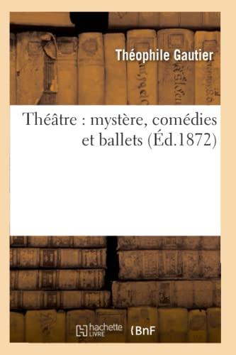 Theatre: Mystere, Comedies Et Ballets (Ed.1872): Theophile Gautier