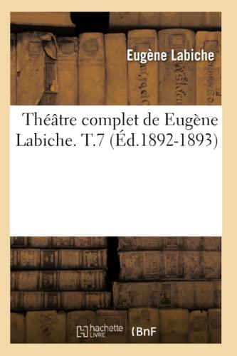Theatre Complet de Eugene Labiche. T.7 (Ed.1892-1893): Eugene Labiche