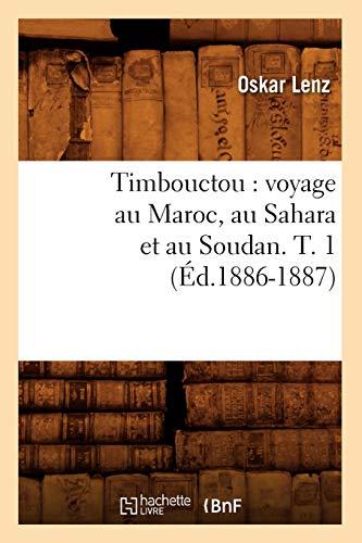 Timbouctou: Voyage Au Maroc, Au Sahara Et Au Soudan. T. 1 (Ed.1886-1887): Oskar Lenz