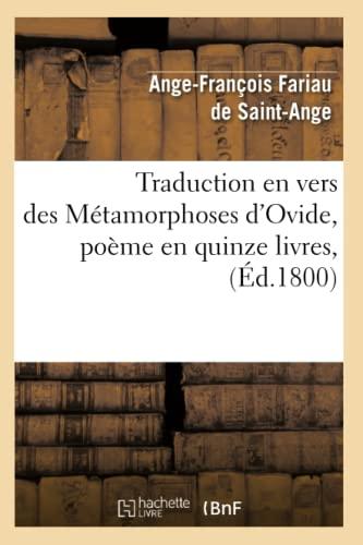 Traduction En Vers Des Metamorphoses DOvide, Poeme En Quinze Livres, (Ed.1800): Fariau De Saint ...