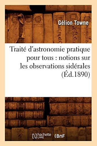 9782012628625: Traite D'Astronomie Pratique Pour Tous: Notions Sur Les Observations Siderales (Ed.1890) (French Edition)