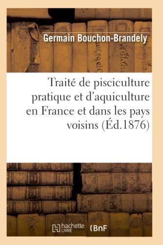Traite de Pisciculture Pratique Et DAquiculture En France Et Dans Les Pays Voisins (Ed.1876): ...