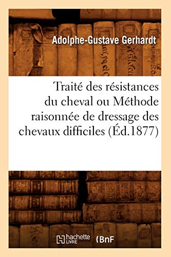 9782012629448: Traite Des Resistances Du Cheval Ou Methode Raisonnee de Dressage Des Chevaux Difficiles (Sciences) (French Edition)