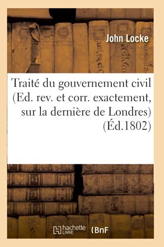 9782012629523: Traite Du Gouvernement Civil (Ed. REV. Et Corr. Exactement, Sur La Derniere de Londres) (Ed.1802) (Sciences Sociales) (French Edition)