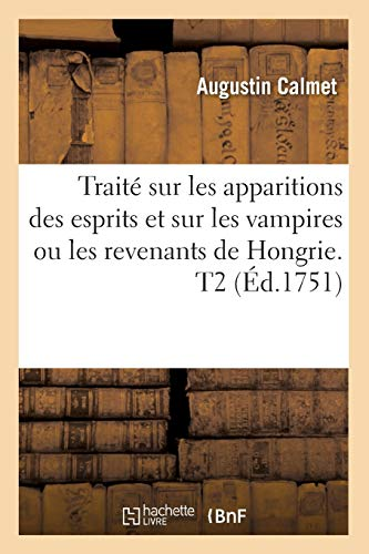 9782012629844: Traité sur les apparitions des esprits et sur les vampires ou les revenants de Hongrie. T2 (Éd.1751)