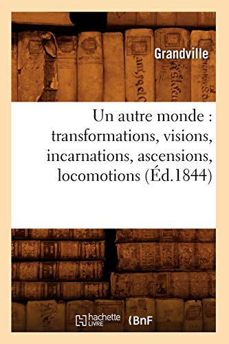 9782012630437: Un autre monde : transformations, visions, incarnations, ascensions, locomotions (Éd.1844)