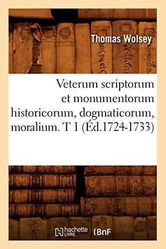 Veterum Scriptorum Et Monumentorum Historicorum, Dogmaticorum, Moralium. T 1 (Ed.1724-1733): Thomas...