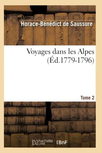 Voyages dans les Alpes. Tome 2 (Éd.1779-1796): Saussure, Horace-Bénédict De