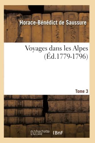 Voyages Dans Les Alpes. Tome 3 (Histoire): Horace Benedict De