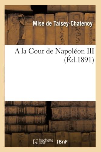 a la Cour de Napoleon III (Ed.1891): De Taisey Chatenoy M.