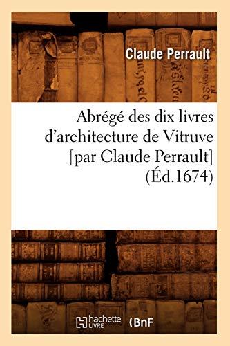 Abrege Des Dix Livres D'Architecture de Vitruve: Perrault, Claude