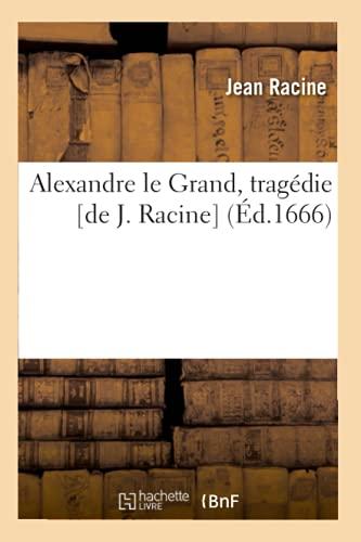 9782012635210: Alexandre Le Grand, Tragedie [De J. Racine] (Litterature) (French Edition)