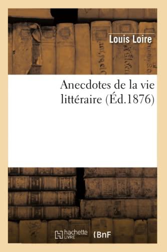 Anecdotes de La Vie Litteraire (Ed.1876): Louis Loire