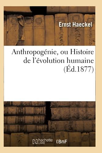 Anthropogenie, Ou Histoire de LEvolution Humaine (Ed.1877): Ernst Haeckel
