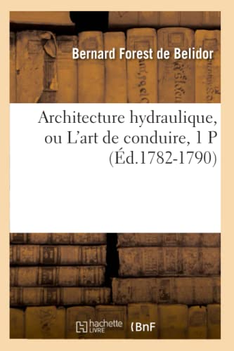 Architecture Hydraulique, Ou LArt de Conduire, 1 P (Ed.1782-1790): Bernard Forest De Belidor