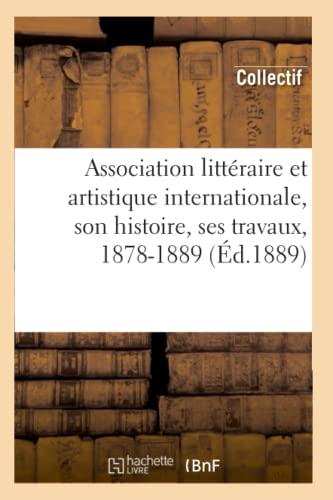 Association Litteraire Et Artistique Internationale, Son Histoire, Ses Travaux, 1878-1889