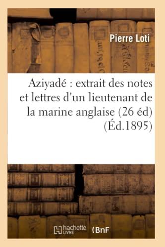 Aziyade: Extrait Des Notes Et Lettres DUn Lieutenant de La Marine Anglaise (26 Ed): Pierre Loti