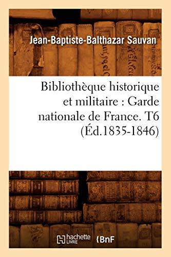 9782012638402: Bibliothèque historique et militaire : Garde nationale de France. T6 (Éd.1835-1846)