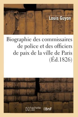 9782012638488: Biographie des commissaires de police et des officiers de paix de la ville de Paris (�d.1826)